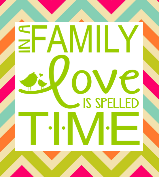 In a family love is spelled TIME